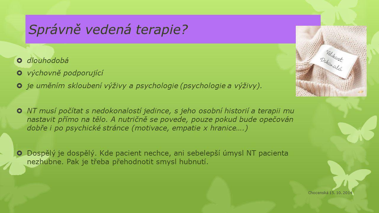 Správně vedená terapie?  dlouhodobá  výchovně podporující  je uměním skloubení výživy a psychologie (psychologie a výživy).  NT musí počítat s ned