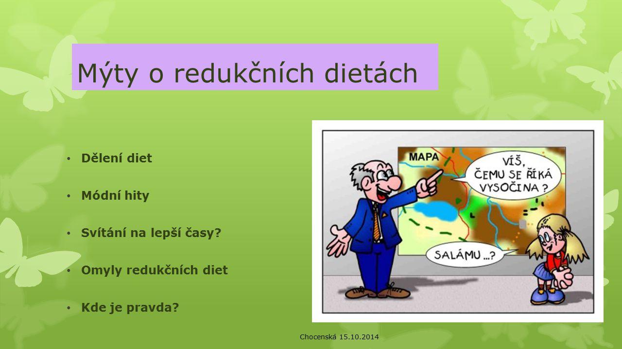 Mýty o redukčních dietách Dělení diet Módní hity Svítání na lepší časy? Omyly redukčních diet Kde je pravda? Chocenská 15.10.2014