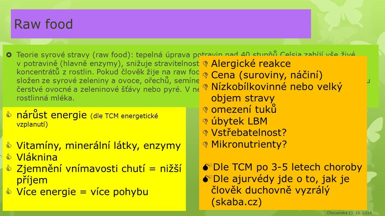 Raw food  Teorie syrové stravy (raw food): tepelná úprava potravin nad 40 stupňů Celsia zabíjí vše živé v potravině (hlavně enzymy), snižuje stravite