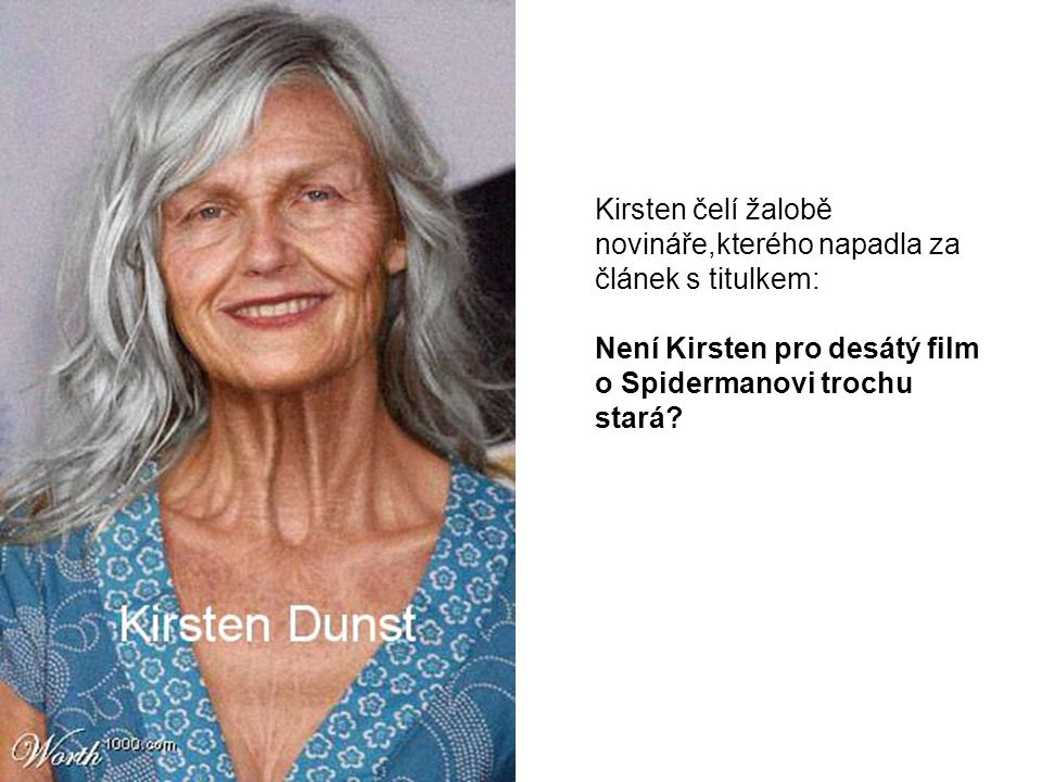 Kirsten čelí žalobě novináře,kterého napadla za článek s titulkem: Není Kirsten pro desátý film o Spidermanovi trochu stará?