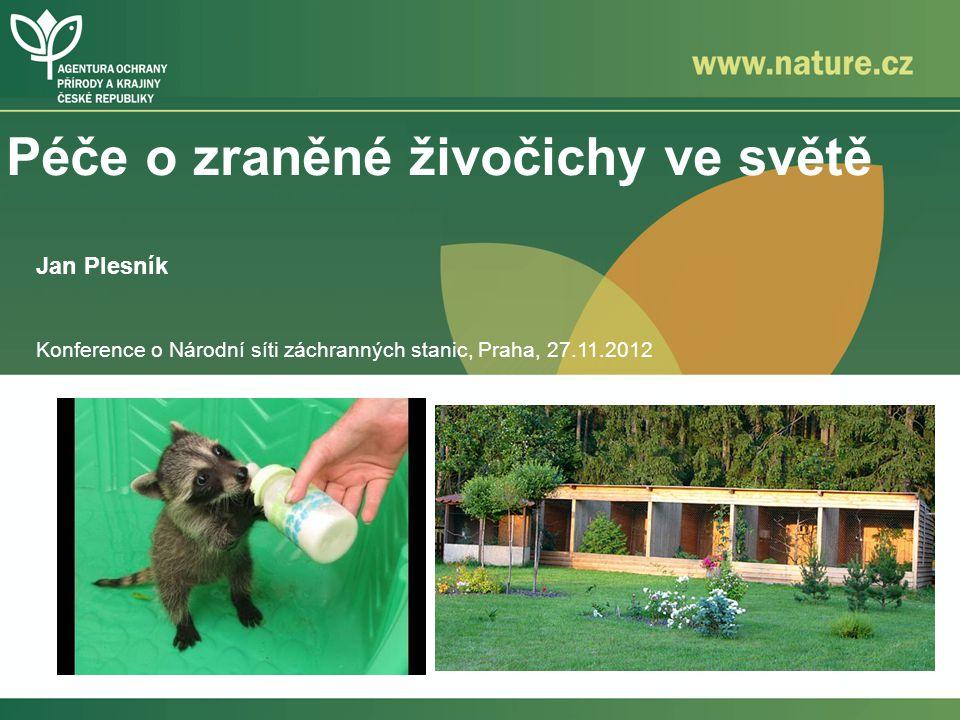 Péče o zraněné živočichy ve světě Jan Plesník Konference o Národní síti záchranných stanic, Praha, 27.11.2012
