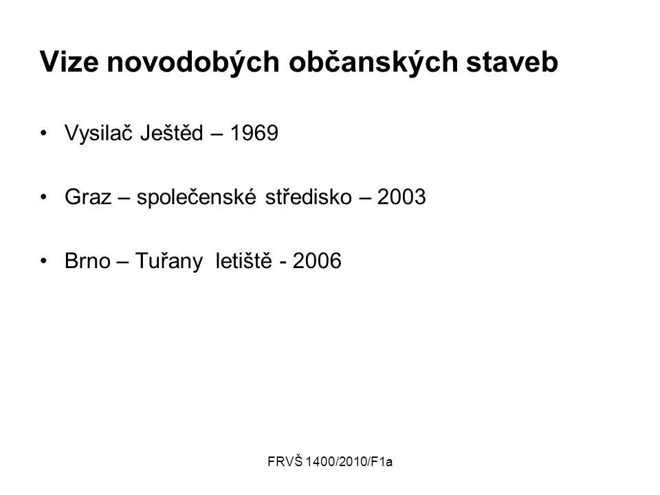 FRVŠ 1400/2010/F1a Vize novodobých občanských staveb Vysilač Ještěd – 1969 Graz – společenské středisko – 2003 Brno – Tuřany letiště - 2006