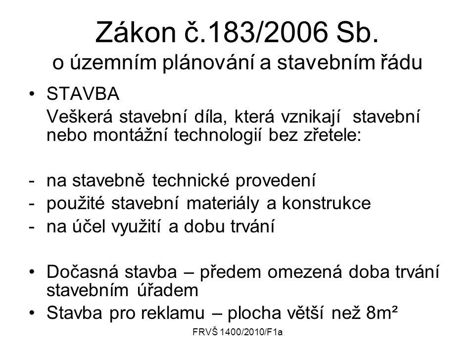 FRVŠ 1400/2010/F1a Zákon č.183/2006 Sb. o územním plánování a stavebním řádu STAVBA Veškerá stavební díla, která vznikají stavební nebo montážní techn