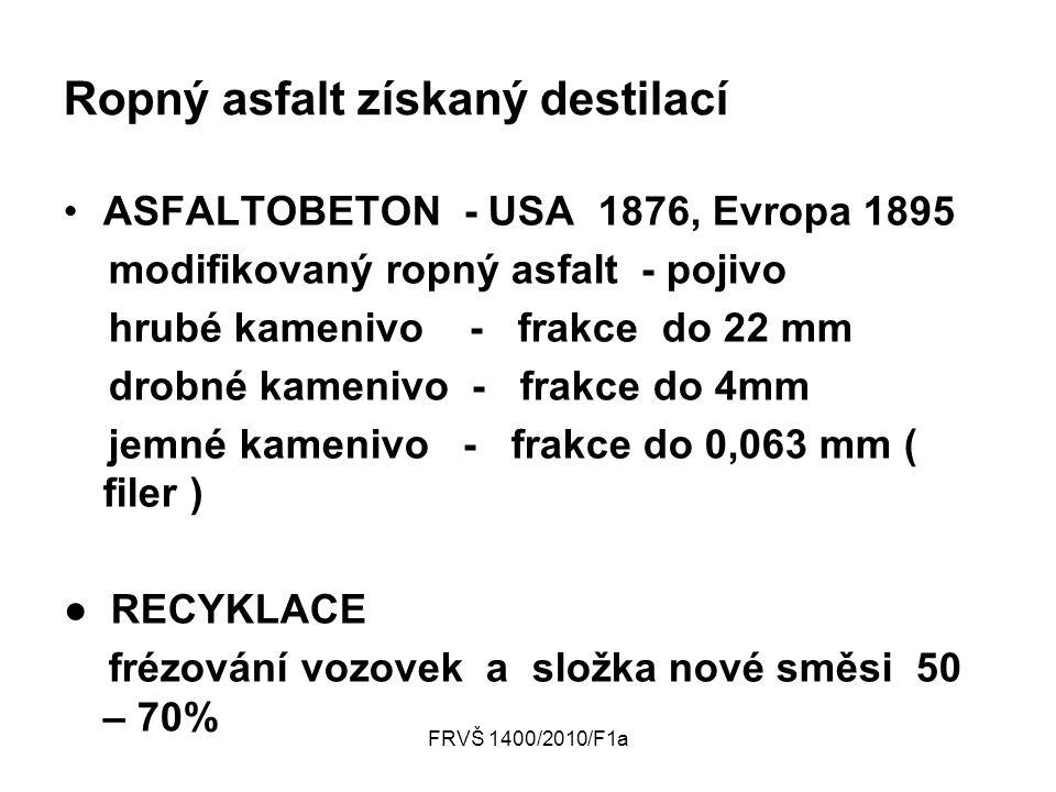 FRVŠ 1400/2010/F1a Ropný asfalt získaný destilací ASFALTOBETON - USA 1876, Evropa 1895 modifikovaný ropný asfalt - pojivo hrubé kamenivo - frakce do 2