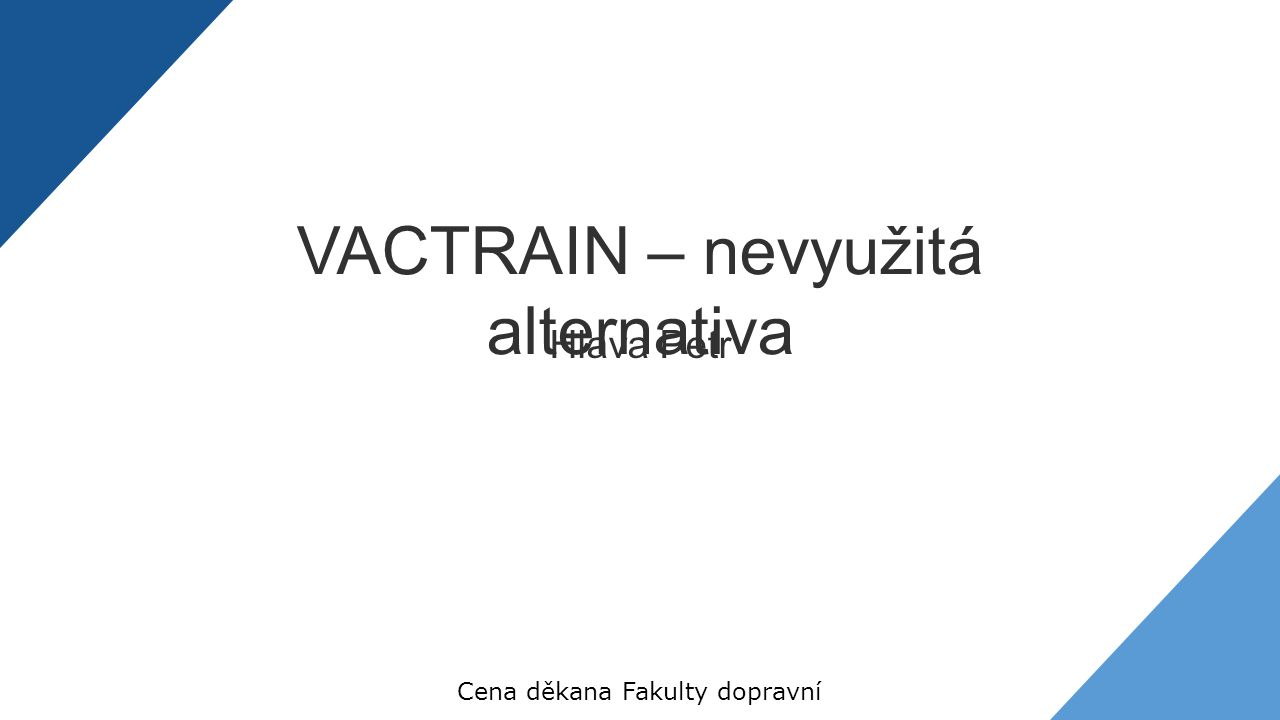 Hlava Petr Cena děkana Fakulty dopravní VACTRAIN – nevyužitá alternativa