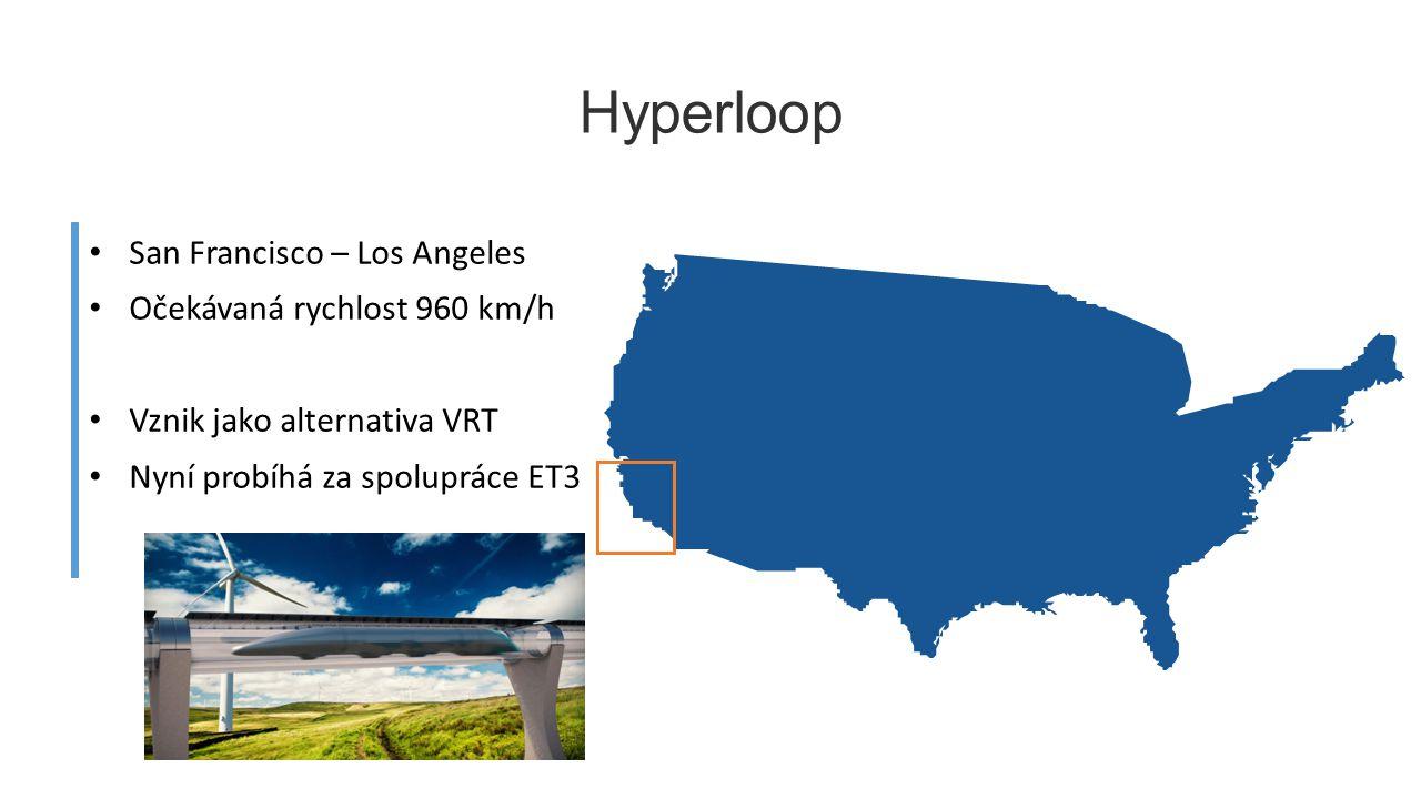 San Francisco – Los Angeles Očekávaná rychlost 960 km/h Vznik jako alternativa VRT Nyní probíhá za spolupráce ET3 Hyperloop 7