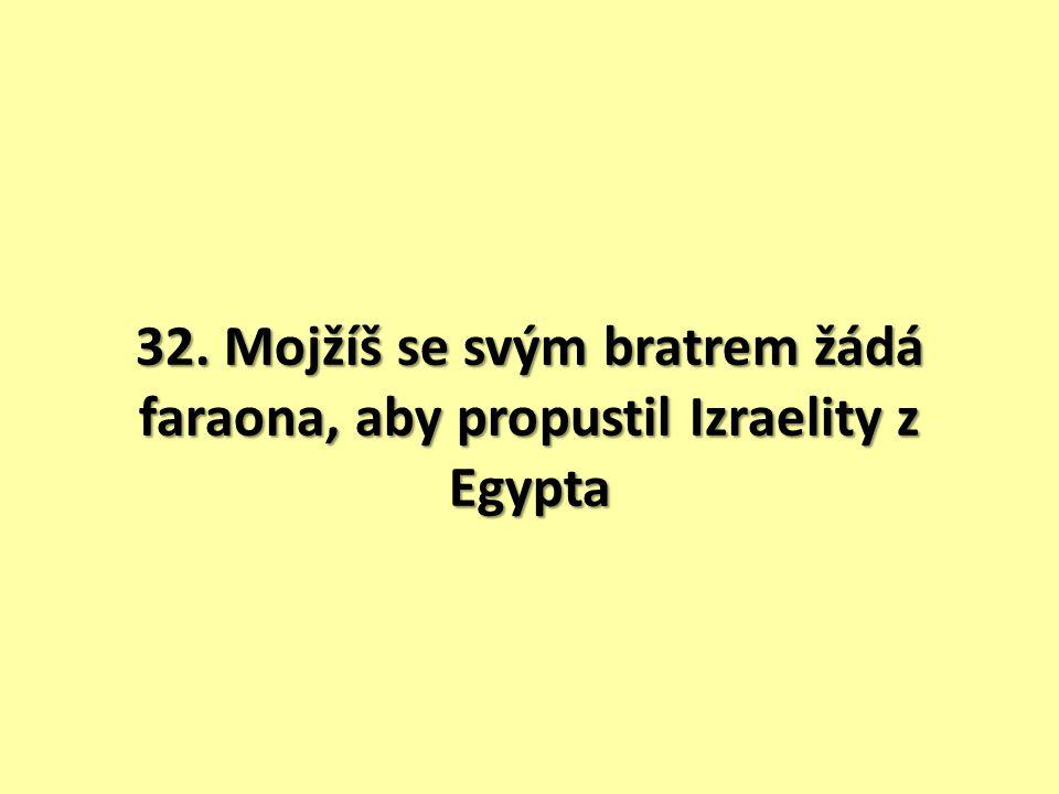 32. Mojžíš se svým bratrem žádá faraona, aby propustil Izraelity z Egypta