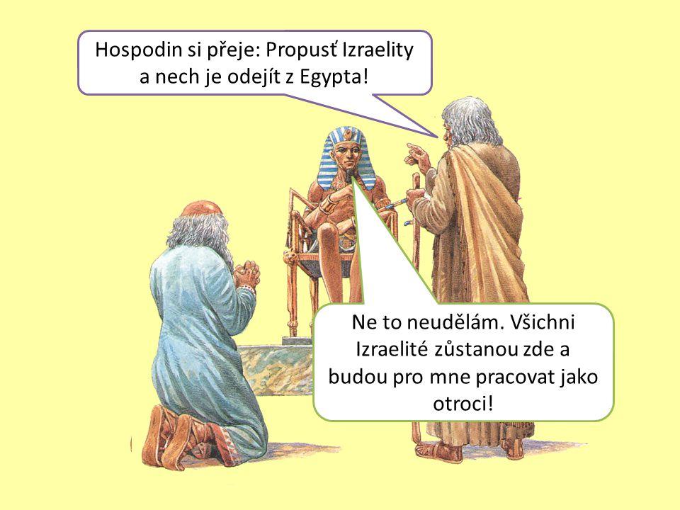 Hospodin si přeje: Propusť Izraelity a nech je odejít z Egypta.