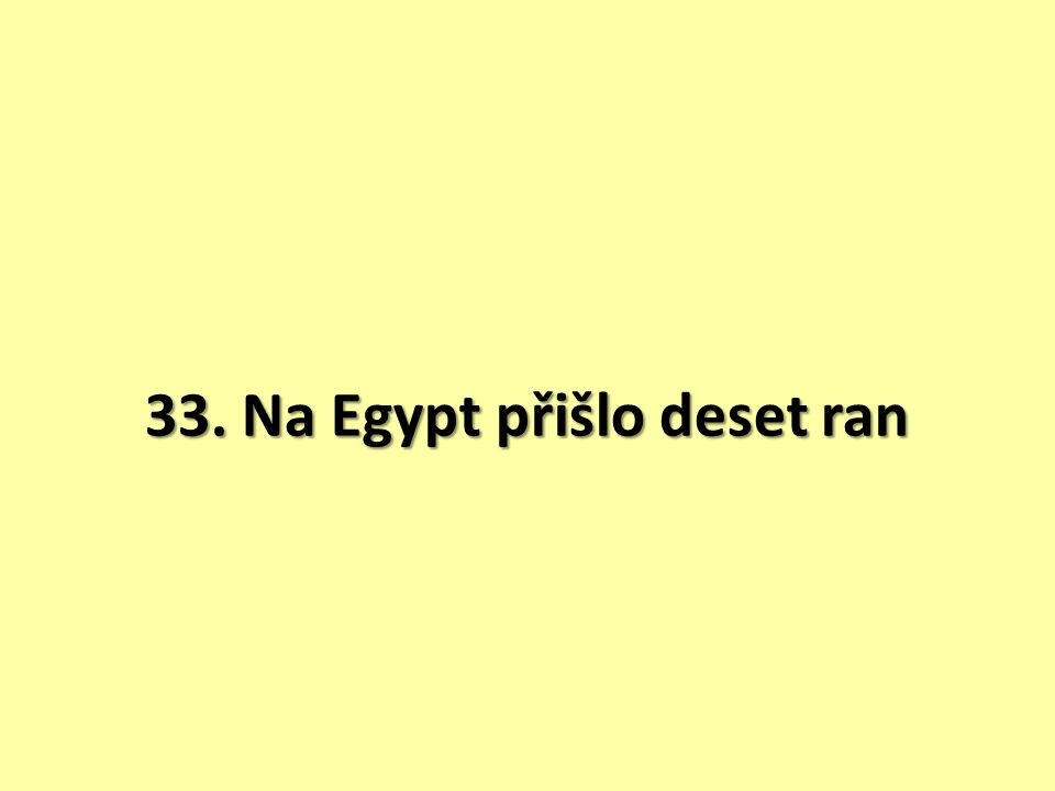 33. Na Egypt přišlo deset ran