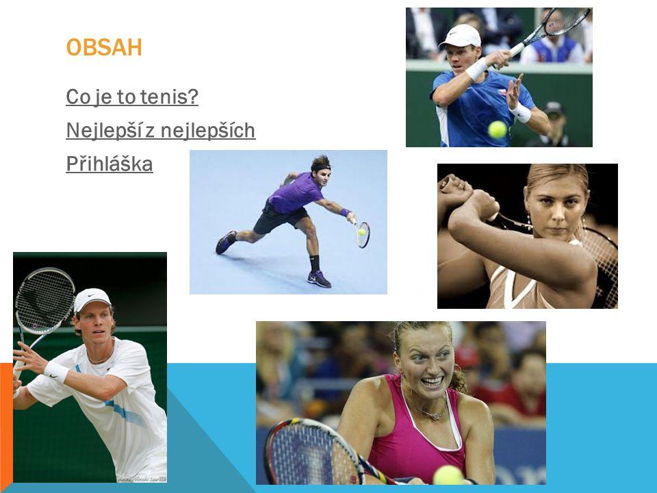 OBSAH Co je to tenis? Nejlepší z nejlepších Přihláška