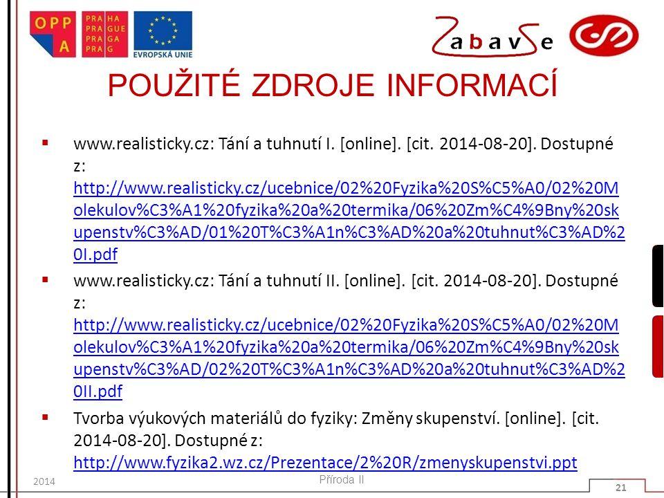 POUŽITÉ ZDROJE INFORMACÍ  www.realisticky.cz: Tání a tuhnutí I. [online]. [cit. 2014-08-20]. Dostupné z: http://www.realisticky.cz/ucebnice/02%20Fyzi