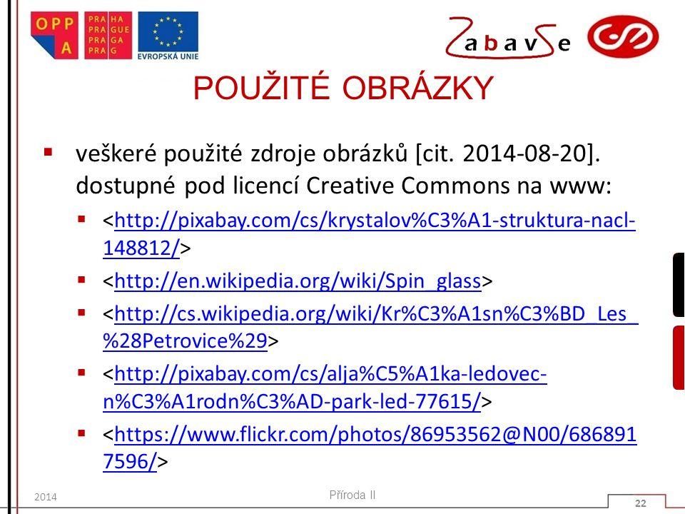 POUŽITÉ OBRÁZKY  veškeré použité zdroje obrázků [cit. 2014-08-20]. dostupné pod licencí Creative Commons na www:  http://pixabay.com/cs/krystalov%C3
