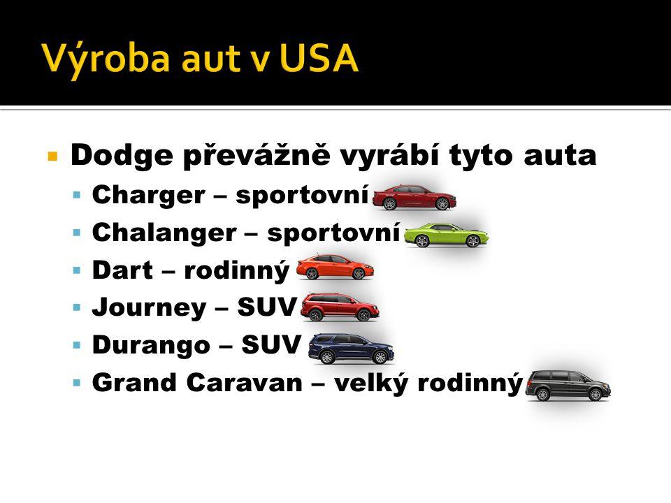  Dodge převážně vyrábí tyto auta  Charger – sportovní  Chalanger – sportovní  Dart – rodinný  Journey – SUV  Durango – SUV  Grand Caravan – velký rodinný