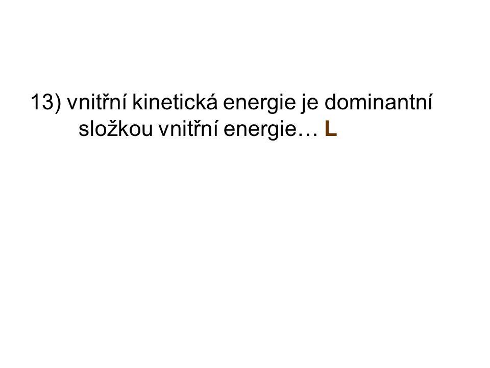 13) vnitřní kinetická energie je dominantní složkou vnitřní energie… L