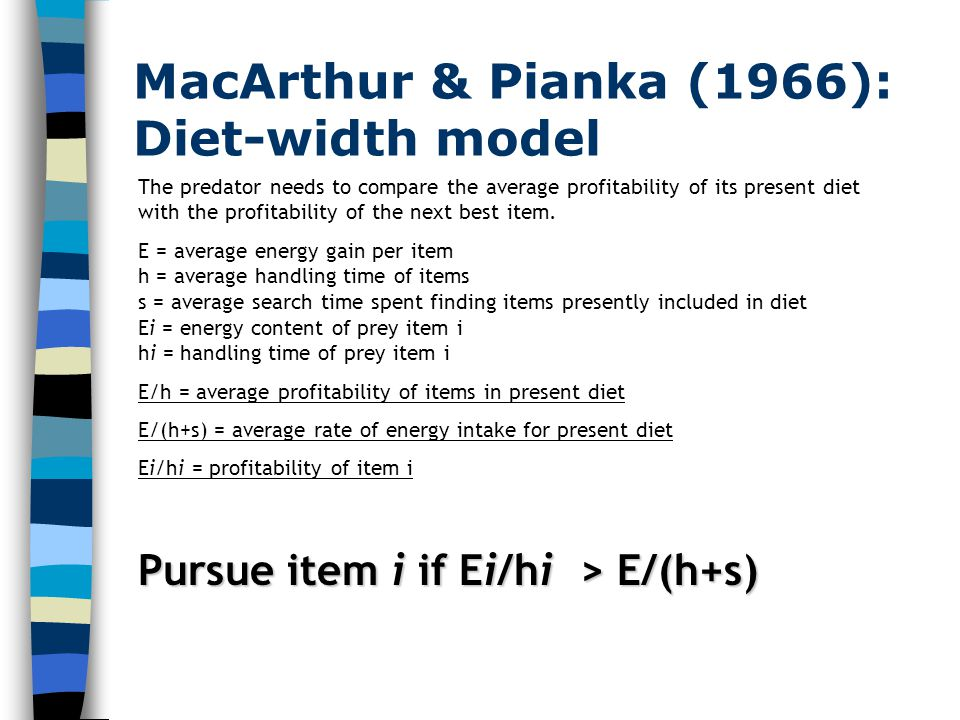 MacArthur & Pianka (1966): Diet-width model The predator needs to compare the average profitability of its present diet with the profitability of the next best item.