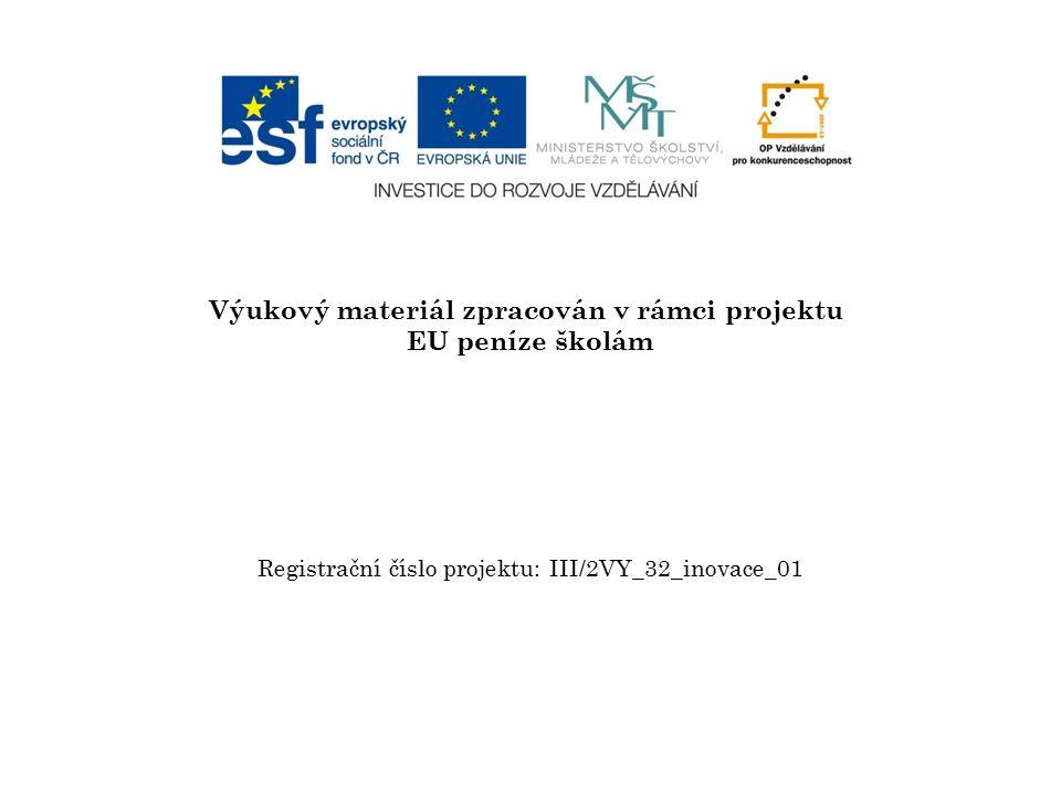 Výukový materiál zpracován v rámci projektu EU peníze školám Registrační číslo projektu: III/2VY_32_inovace_01