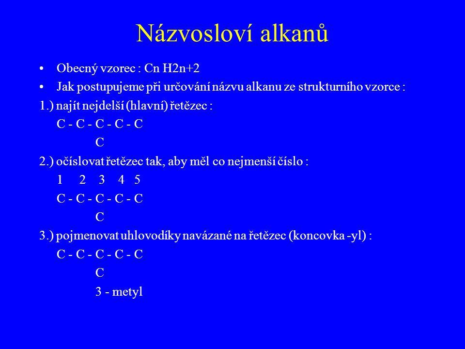 Názvosloví alkanů Obecný vzorec : Cn H2n+2 Jak postupujeme při určování názvu alkanu ze strukturního vzorce : 1.) najít nejdelší (hlavní) řetězec : C