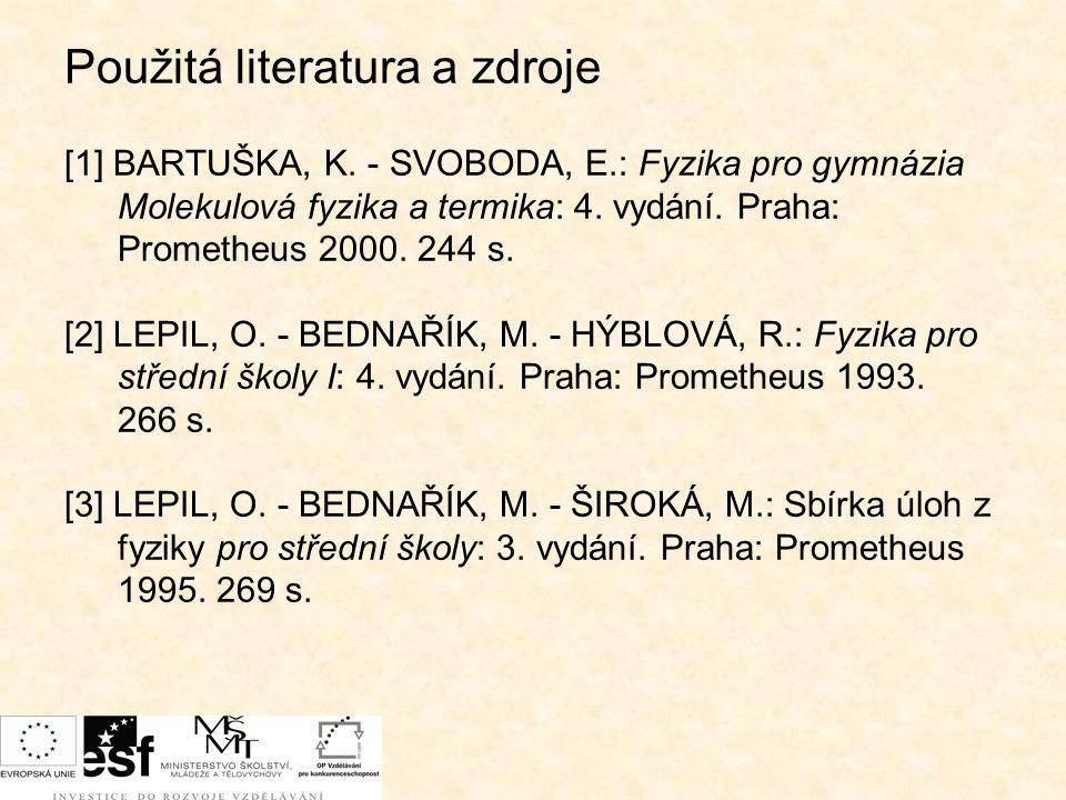 Použitá literatura a zdroje [1] BARTUŠKA, K. - SVOBODA, E.: Fyzika pro gymnázia Molekulová fyzika a termika: 4. vydání. Praha: Prometheus 2000. 244 s.