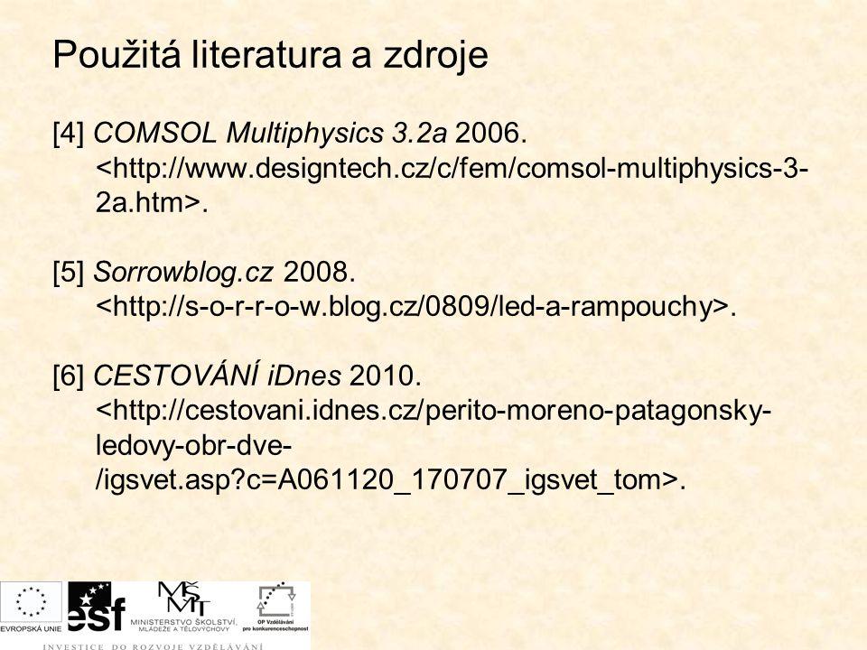 Použitá literatura a zdroje [4] COMSOL Multiphysics 3.2a 2006.. [5] Sorrowblog.cz 2008.. [6] CESTOVÁNÍ iDnes 2010..