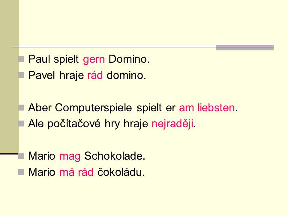 Paul spielt gern Domino. Pavel hraje rád domino. Aber Computerspiele spielt er am liebsten. Ale počítačové hry hraje nejraději. Mario mag Schokolade.