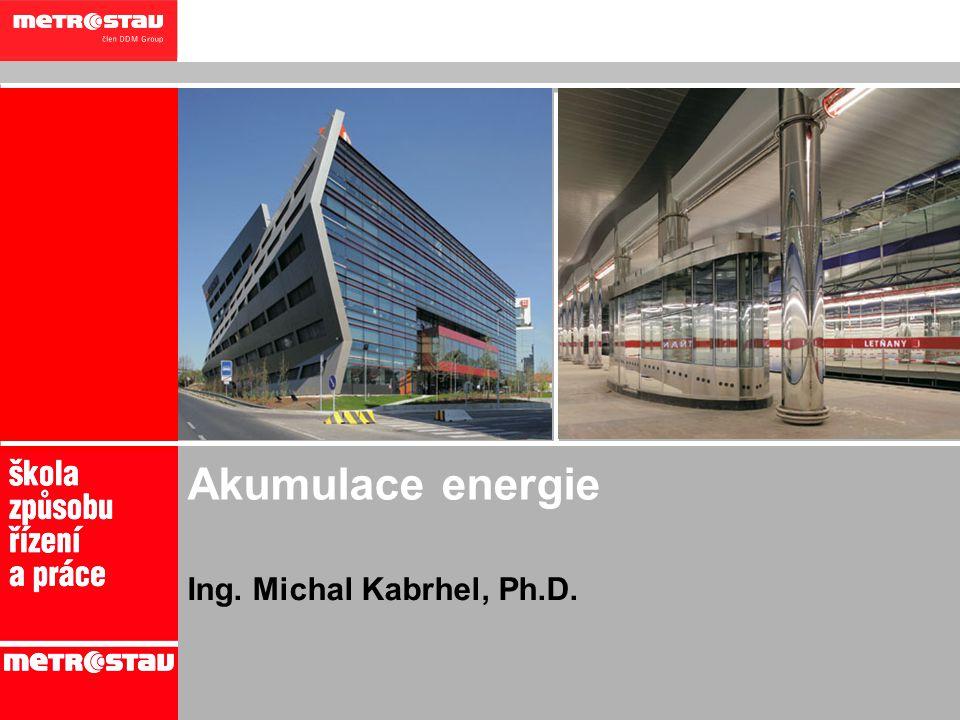 1 Akumulace energie Ing. Michal Kabrhel, Ph.D.