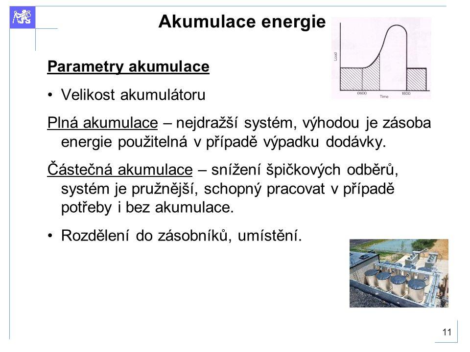 11 Akumulace energie Parametry akumulace Velikost akumulátoru Plná akumulace – nejdražší systém, výhodou je zásoba energie použitelná v případě výpadku dodávky.