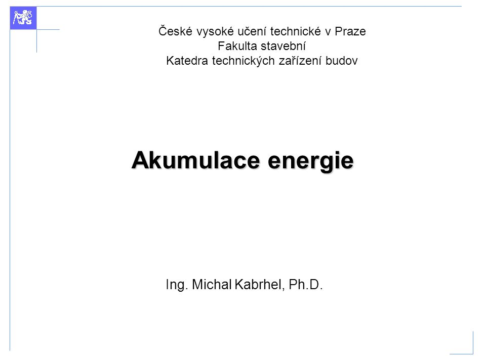 Akumulace energie Ing.Michal Kabrhel, Ph.D.