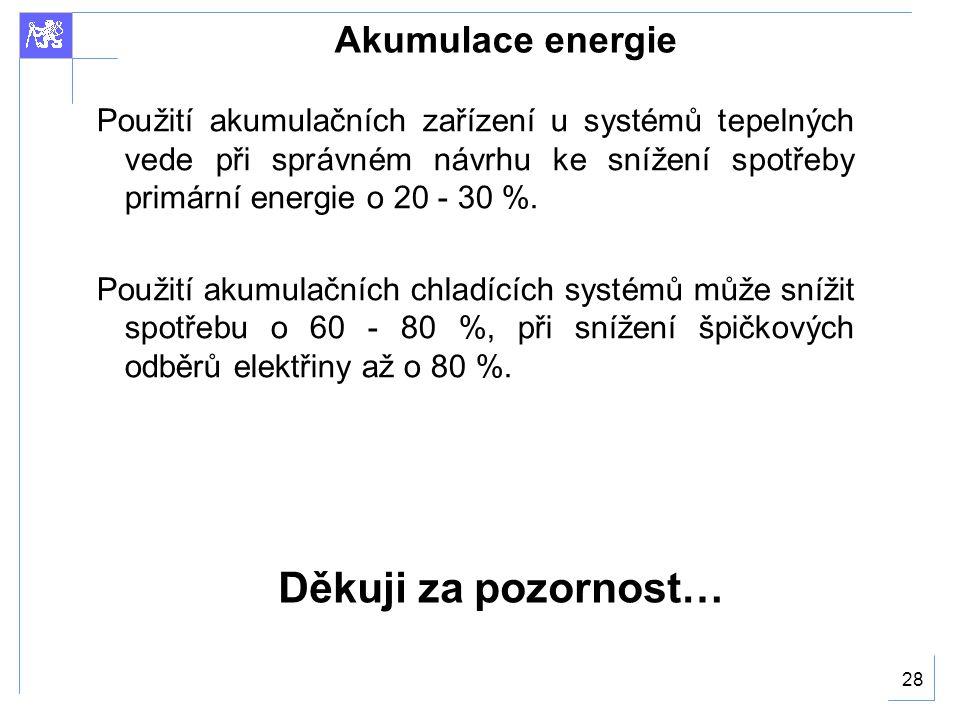 28 Akumulace energie Použití akumulačních zařízení u systémů tepelných vede při správném návrhu ke snížení spotřeby primární energie o 20 - 30 %.