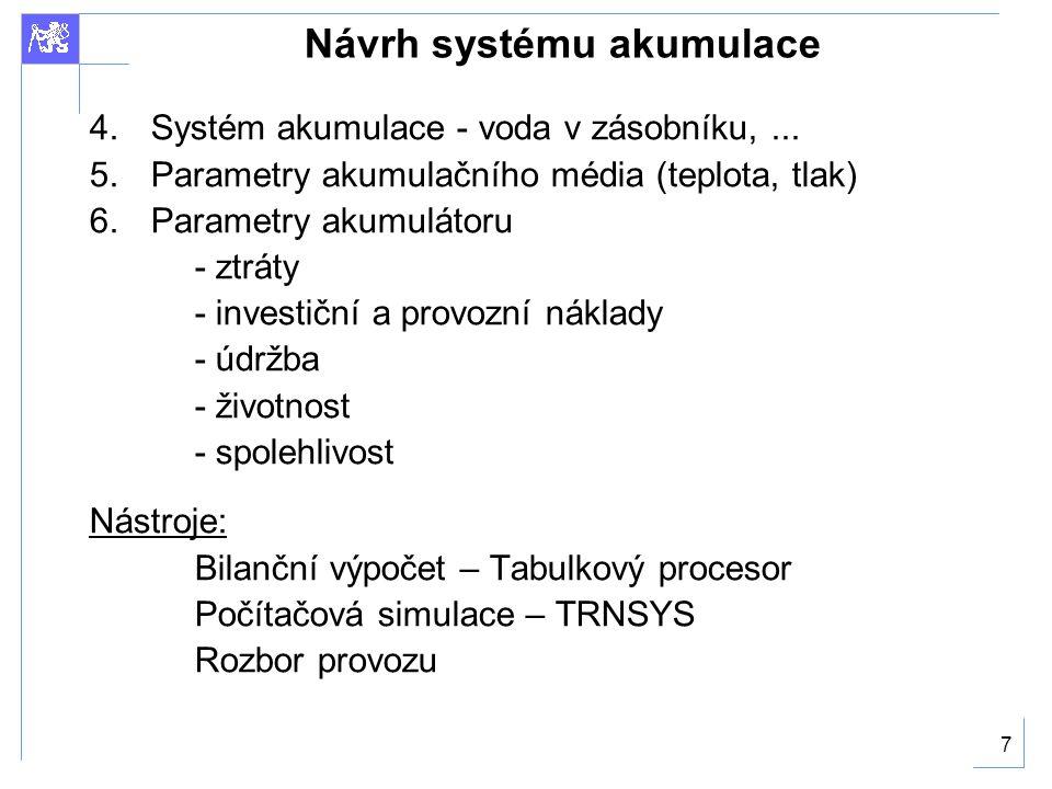 7 Návrh systému akumulace 4.Systém akumulace - voda v zásobníku,...