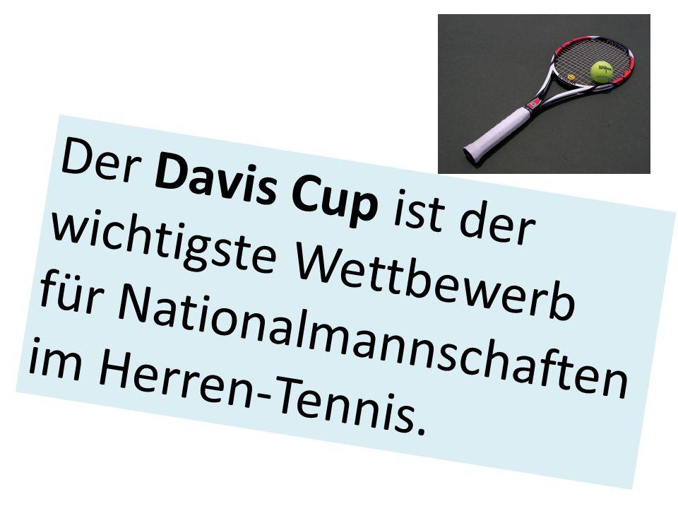 Der Davis Cup ist der wichtigste Wettbewerb für Nationalmannschaften im Herren-Tennis.