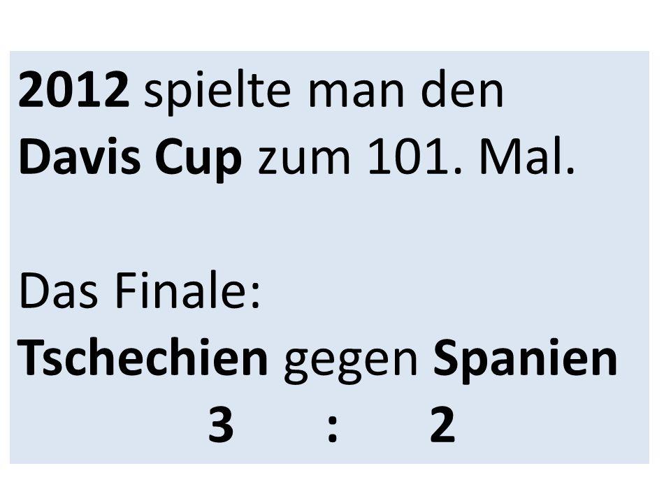 2012 spielte man den Davis Cup zum 101. Mal. Das Finale: Tschechien gegen Spanien 3 : 2