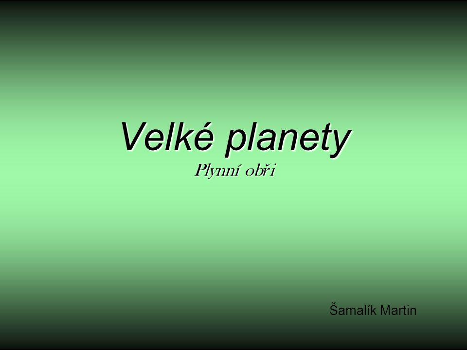 Velké planety Plynní ob ř i Šamalík Martin
