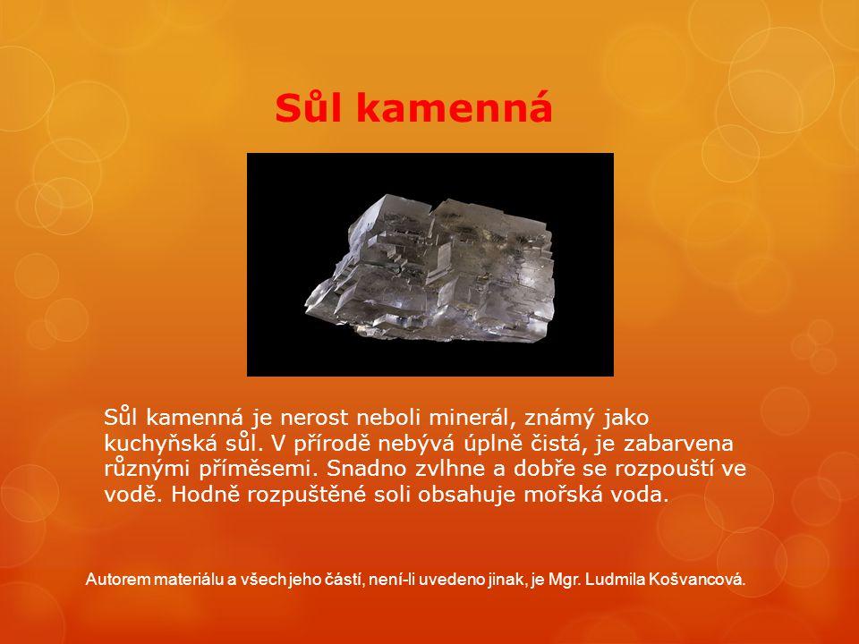 Sůl kamenná Sůl kamenná je nerost neboli minerál, známý jako kuchyňská sůl. V přírodě nebývá úplně čistá, je zabarvena různými příměsemi. Snadno zvlhn