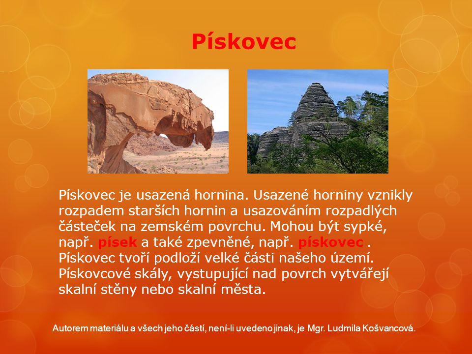 Pískovec Pískovec je usazená hornina. Usazené horniny vznikly rozpadem starších hornin a usazováním rozpadlých částeček na zemském povrchu. Mohou být