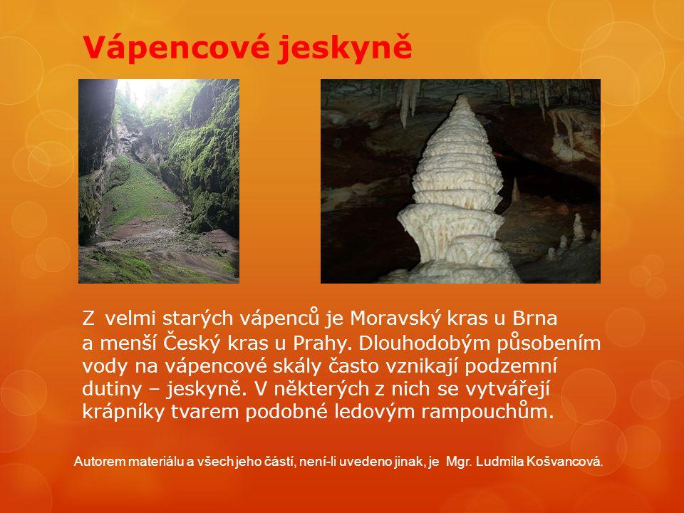 Vápencové jeskyně Z velmi starých vápenců je Moravský kras u Brna a menší Český kras u Prahy. Dlouhodobým působením vody na vápencové skály často vzni