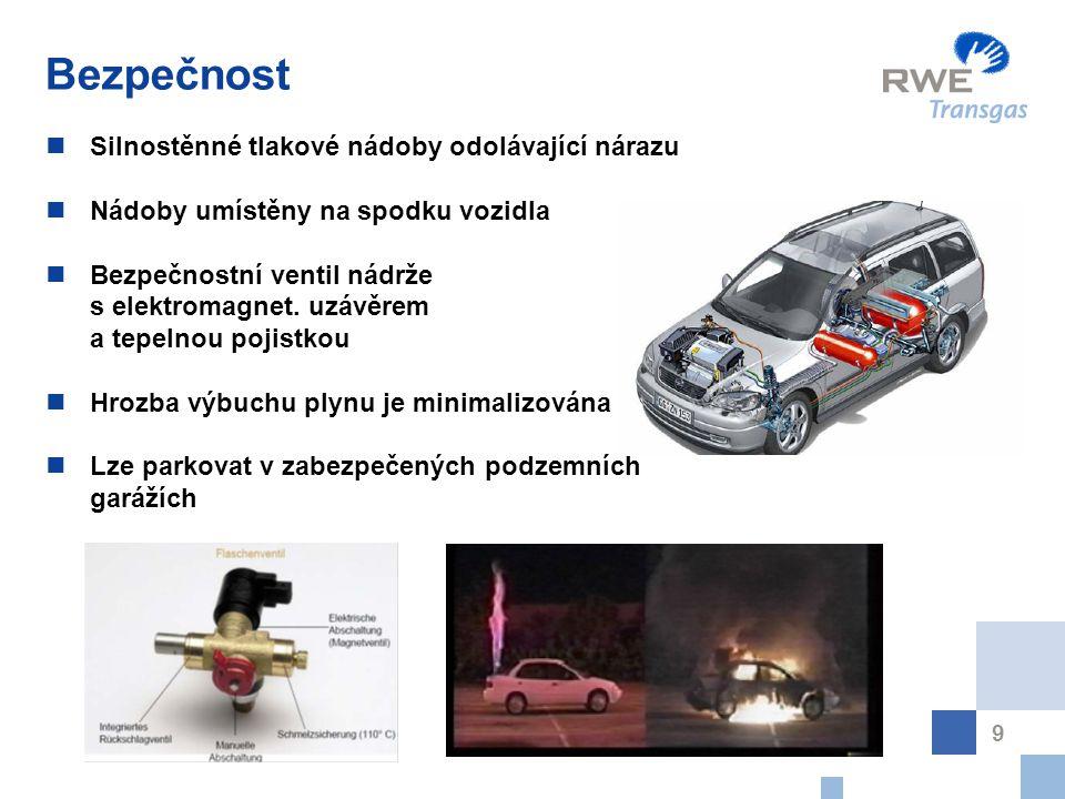 9 Bezpečnost Silnostěnné tlakové nádoby odolávající nárazu Nádoby umístěny na spodku vozidla Bezpečnostní ventil nádrže s elektromagnet. uzávěrem a te