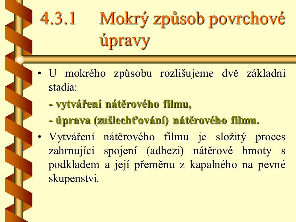 4.3.1Mokrý způsob povrchové úpravy U mokrého způsobu rozlišujeme dvě základní stadia: - vytváření nátěrového filmu, - úprava (zušlechťování) nátěrového filmu.