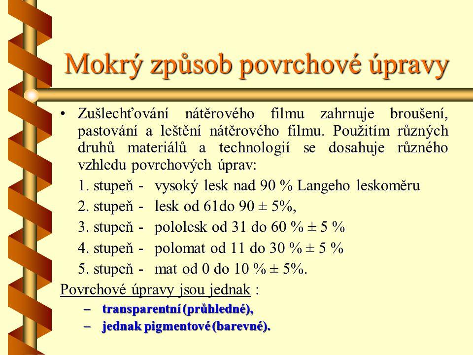 4.3.1Mokrý způsob povrchové úpravy U mokrého způsobu rozlišujeme dvě základní stadia: - vytváření nátěrového filmu, - úprava (zušlechťování) nátěrovéh