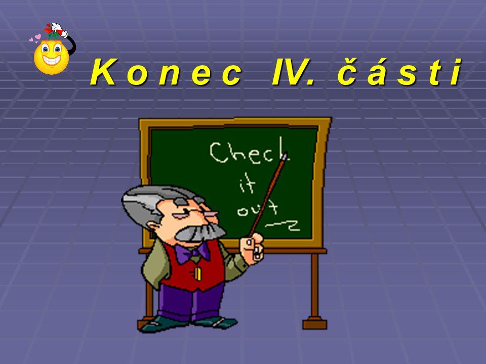 K o n e c IV. č á s t i