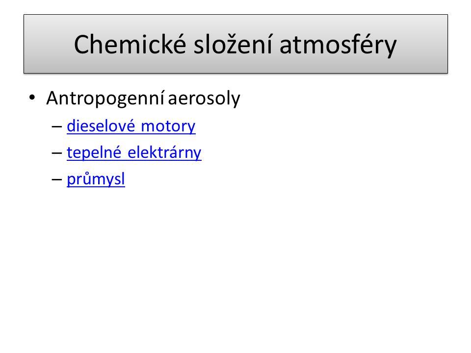 Chemické složení atmosféry Antropogenní aerosoly – dieselové motory dieselové motory – tepelné elektrárny tepelné elektrárny – průmysl průmysl