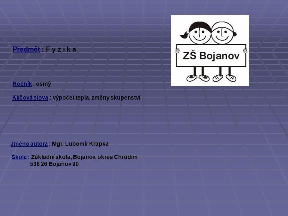 V ý u k o v ý m a t e r i á l zpracovaný v rámci projektu Ověření ve výuce: Třída: Datum: Šablona: Sa da: Ověření ve výuce: Třída: Datum: Pořadové číslo projektu: Šablona: Sada: Ověření ve výuce: Třída:Datum: Pořadové číslo projektu: VIII.A CZ.1.07/ 1.4.00 / 21.1105 EU III / 2 8.12.11 ČP – F 8, 03 F Y Z I K A INVESTICE DO ROZVOJE VZDĚLÁNÍ