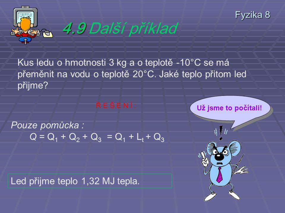 Fyzika 8 4.9 4.9 Další příklad Kus ledu o hmotnosti 3 kg a o teplotě -10°C se má přeměnit na vodu o teplotě 20°C.