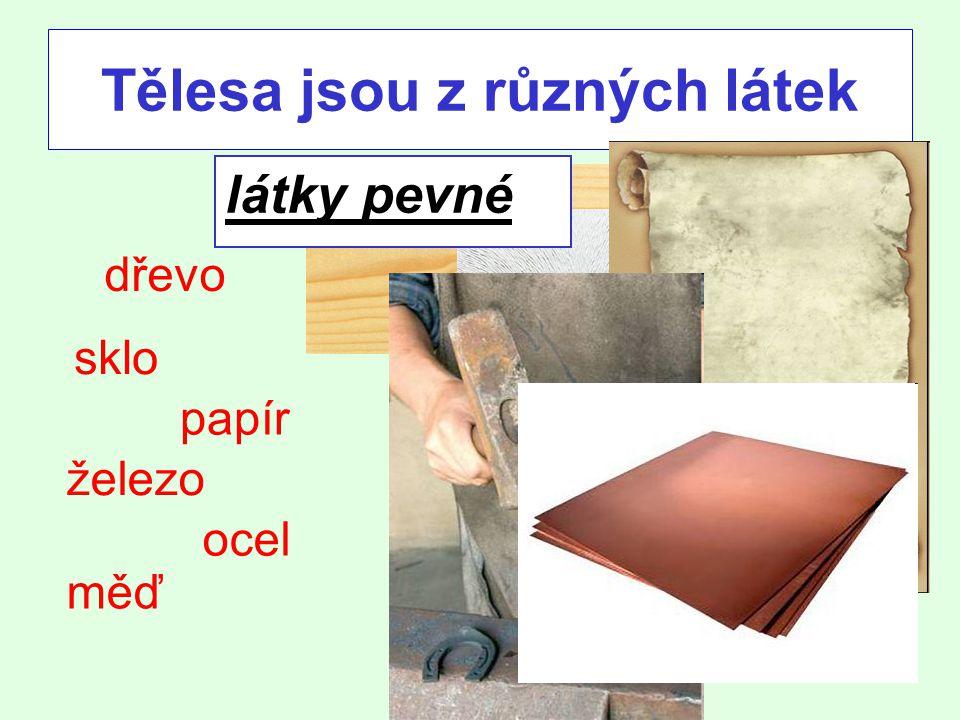 Tělesa jsou z různých látek dřevo sklo papír železo ocel měď látky pevné