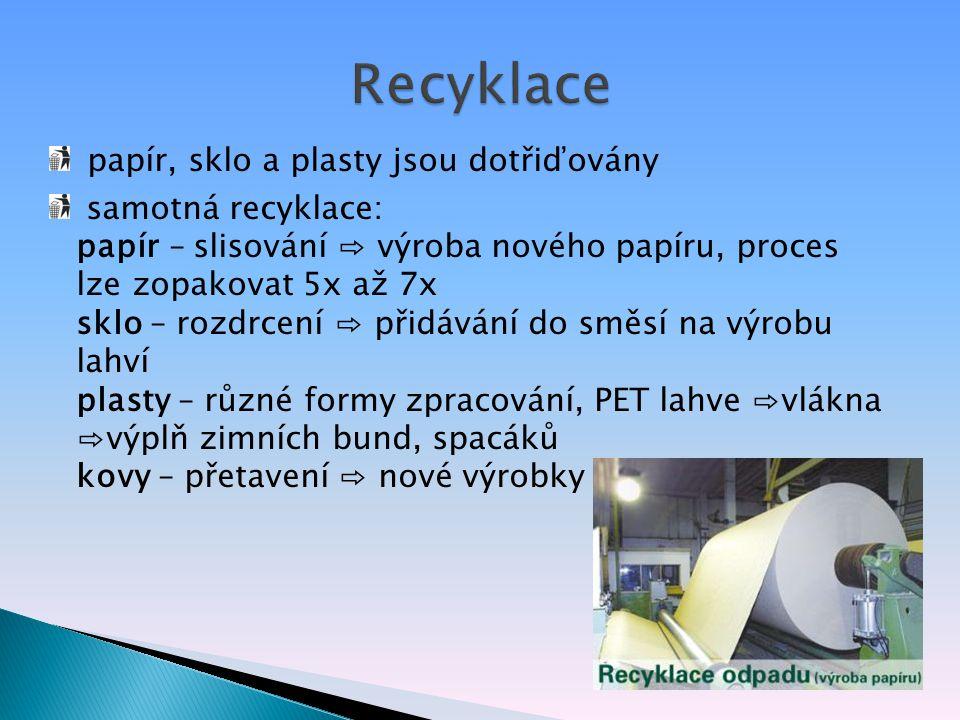 papír, sklo a plasty jsou dotřiďovány samotná recyklace: papír – slisování ⇨ výroba nového papíru, proces lze zopakovat 5x až 7x sklo – rozdrcení ⇨ př