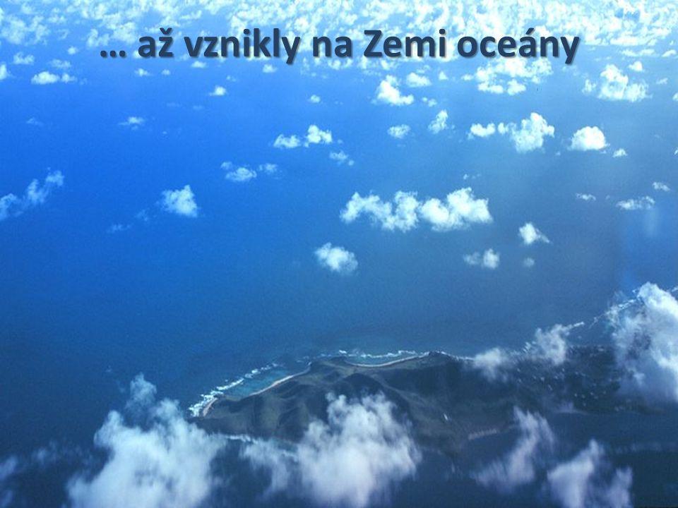 … až vznikly na Zemi oceány