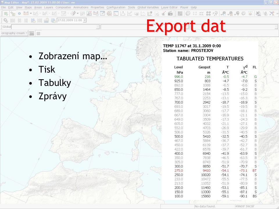 Export dat Zobrazení map… Tisk Tabulky Zprávy