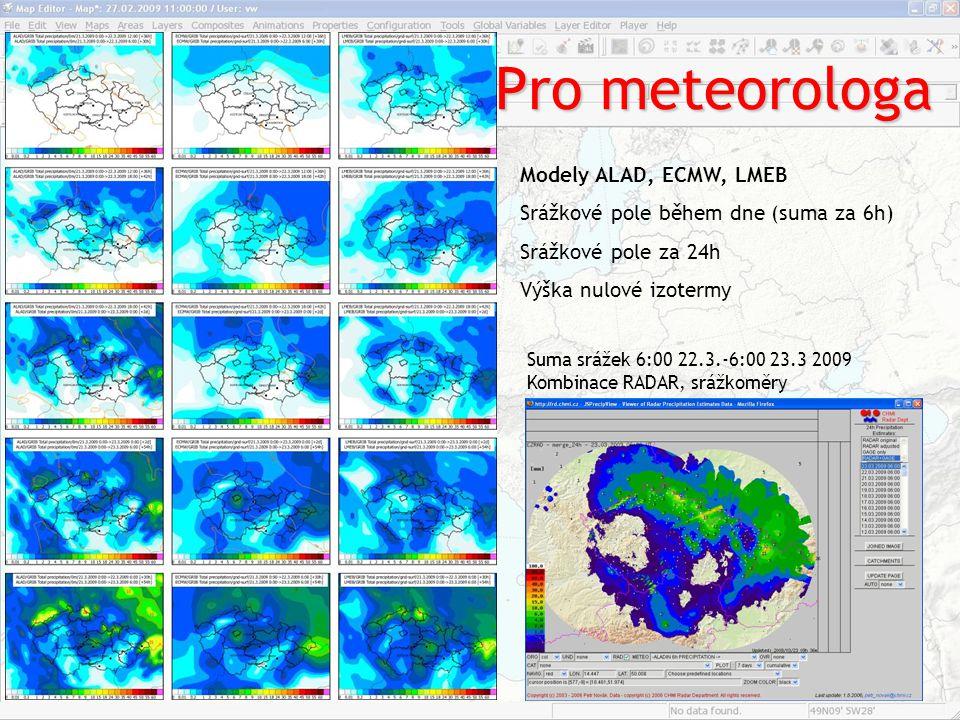 Pro meteorologa Modely ALAD, ECMW, LMEB Srážkové pole během dne (suma za 6h) Srážkové pole za 24h Výška nulové izotermy Suma srážek 6:00 22.3.-6:00 23