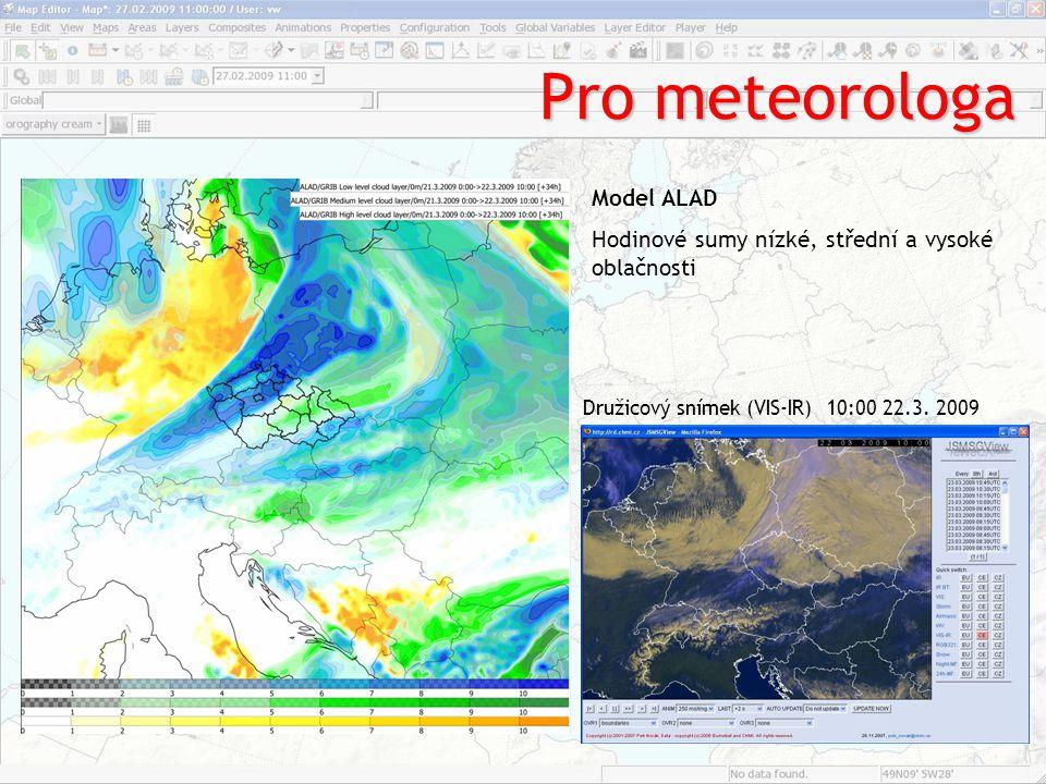Pro meteorologa Model ALAD Hodinové sumy nízké, střední a vysoké oblačnosti Družicový snímek (VIS-IR) 10:00 22.3. 2009