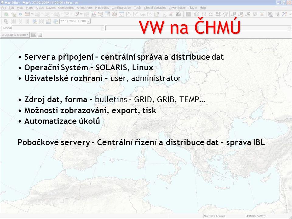 VW na ČHMÚ Server a připojení – centrální správa a distribuce dat Operační Systém – SOLARIS, Linux Uživatelské rozhraní – user, administrator Zdroj da