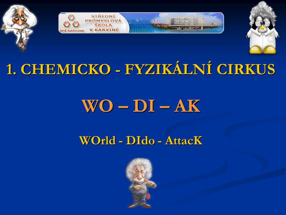 1. CHEMICKO - FYZIKÁLNÍ CIRKUS WO – DI – AK WOrld - DIdo - AttacK
